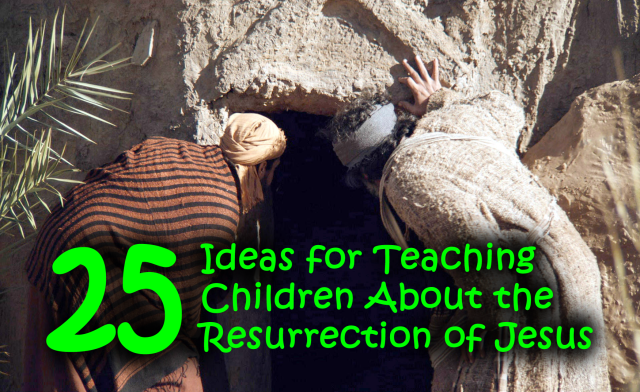 25 Ideas for teaching Resurrection
